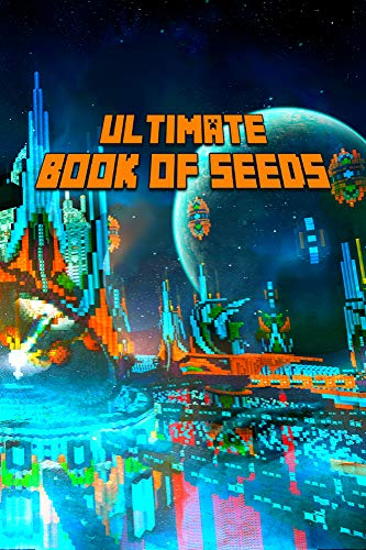 Ultimate Book of Seeds: Discover All Unbelievable Worlds The Game Has to Offer! The Masterpiece for all Minecrafters! (The Ultimate Book For Minecrafters) (English Edition)