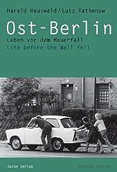 Ost-Berlin: Leben vor dem Mauerfall /Life before the Wall fell