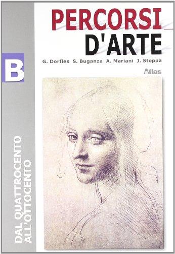 Percorsi d'arte. Volume B: Dal Quattrocento all'Ottocento. Per le Scuole superiori