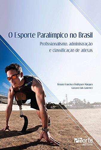 O esporte paraolímpico no Brasil: Profissionalismo, administração e classificação de atletas (Portuguese Edition) por Renato Francisco Rodrigues Marques