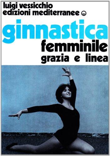Ginnastica femminile. Grazia e linea por Luigi Vessicchio