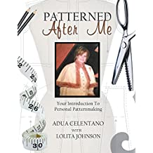 Patterned After Me: Your Introduction to Personal Patternmaking
