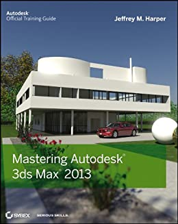 Mastering Autodesk 3ds Max 2013 by [Harper, Jeffrey]