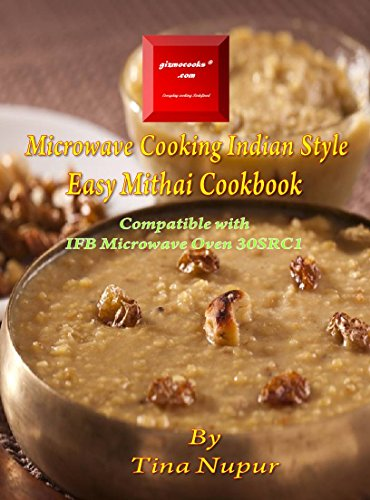 Gizmocooks microwave cooking indian style easy mithai cookbook for gizmocooks microwave cooking indian style easy mithai cookbook for ifb model 30src1 easy microwave forumfinder Image collections