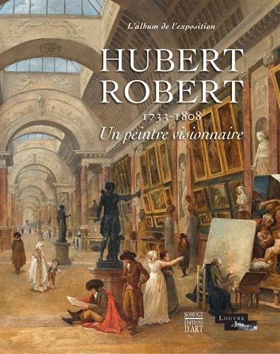 Hubert Robert (1733-1808) : Un peintre visionnaire
