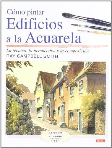 CÓMO PINTAR EDIFICIOS A LA ACUARELA (Aprender Creando) por Ray Campbell Smith