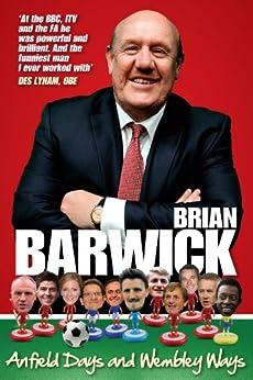 BRIAN BARWICK Anfield Days and Wembley Ways by [Barwick, Brian]