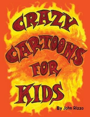crazy-cartoons-for-kids-by-author-john-r-rizzo-published-on-march-2013