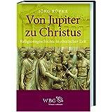 Von Jupiter zu Christus: Religionsgeschichte in römischer Zeit