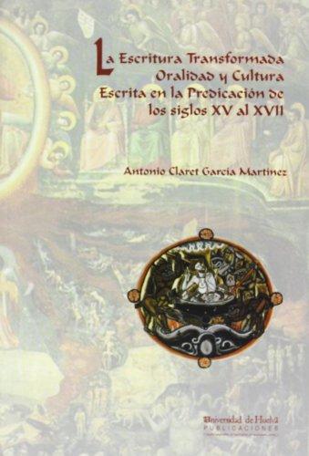 La escritura transformada: Oralidad y cultura escrita en la predicación de los siglos XV al XVII (Arias montano)