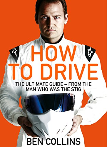 How To Drive: The Ultimate Guide, from the Man Who Was the Stig por Ben Collins