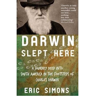 [(Darwin Slept Here: Discovery, Adventure and Swimming Iguanas in Charles Darwin's South America)] [ By (author) Eric Simons ] [January, 2011]