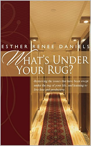 What's Under Your Rug?: Removing the issues that have been swept under the rug of your life, and learning to live free and productive (English Edition) -