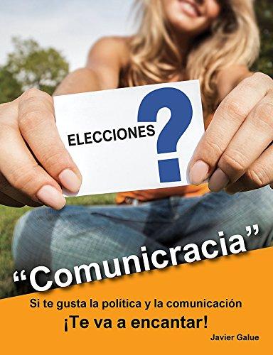 Comunicracia: Si te gusta la política y la comunicación ¡Éste es tu libro! por Javier Galue