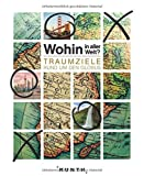 Wohin in aller Welt – Traumziele rund um den Globus (KUNTH Bildbände/Illustrierte Bücher)