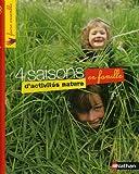 4 Saisons d'activités nature en famille - Une mine d'activités, de jeux, de créations en plein air pour toute la famille