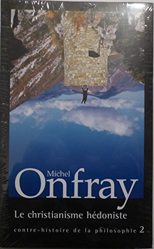 Le christianisme hédoniste (Contre-histoire de la philosophie) par Michel Onfray