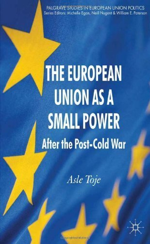 The European Union as a Small Power: After the Post-Cold War (Palgrave Studies in European Union Politics) by Asle Toje (2010-08-15)