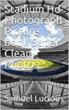 Stadium Hd Photograph Picture book Super Clear Photos (English Edition)