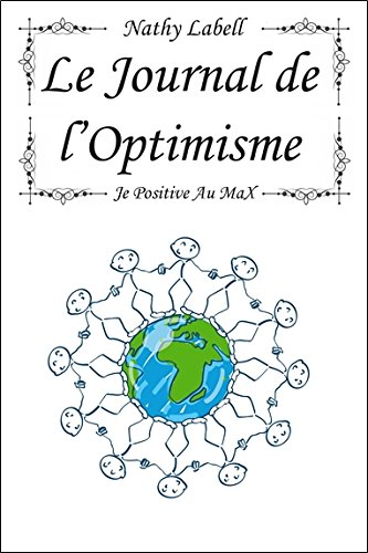 Le journal de l'Optimisme - Je positive au Max par Nathy LaBell