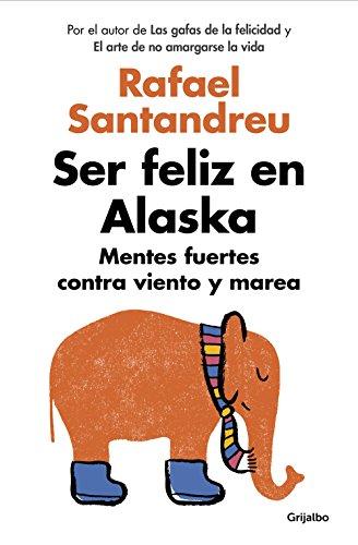 Ser feliz en Alaska: Mentes fuertes contra viento y marea de [Santandreu, Rafael]