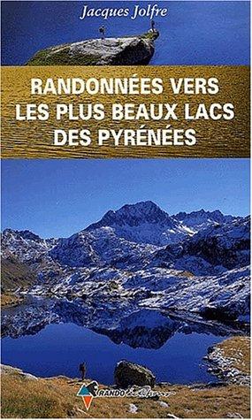 Randonnes Vers Les Plus Beaux Lacs Pyrne par Jacques Jolfre