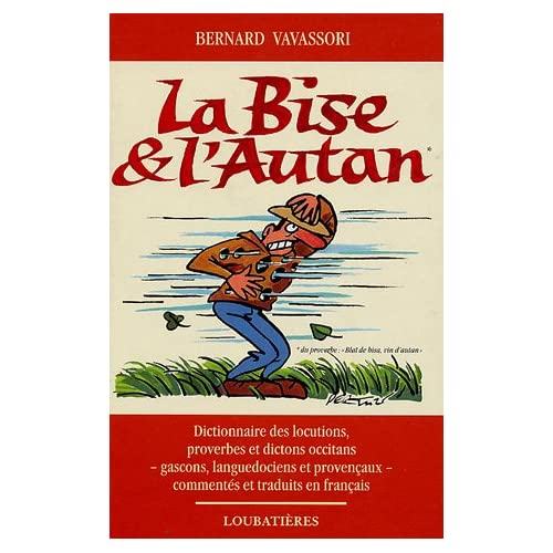 La Bise et l'Autan : Locutions, proverbes et dictons occitans, gascons, languedociens et provençaux