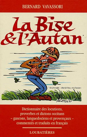 La Bise et l'Autan : Locutions, proverbes et dictons occitans, gascons, languedociens et provençaux par Bernard Vavassori