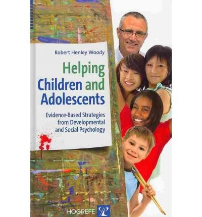 [(Helping Children and Adolescents: Evidence-Based Strategies from Developmental and Social Psychology)] [Author: Robert H. Woody] published on (March, 2011)