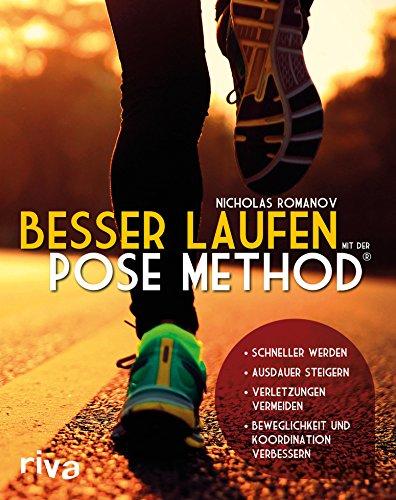 Besser laufen mit der Pose Method: - Schneller werden - Ausdauer steigern - Verletzungen vermeiden - Beweglichkeit und Koordination verbessern