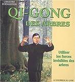 Le Qi Gong des arbres - Utiliser les forces invisibles des arbres