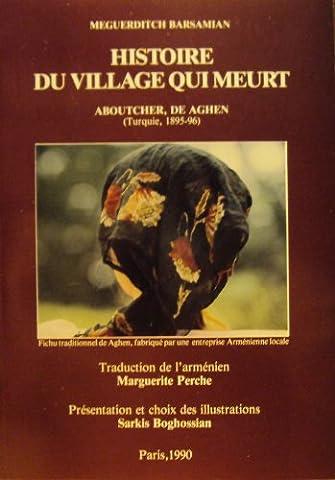 Histoire du village qui meurt : Aboutcher, de Aghen (Turquie, 1895-96)
