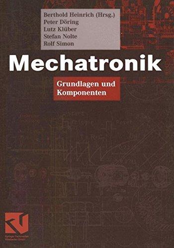 Mechatronik: Grundlagen und Komponenten (Viewegs Fachbücher der Technik)