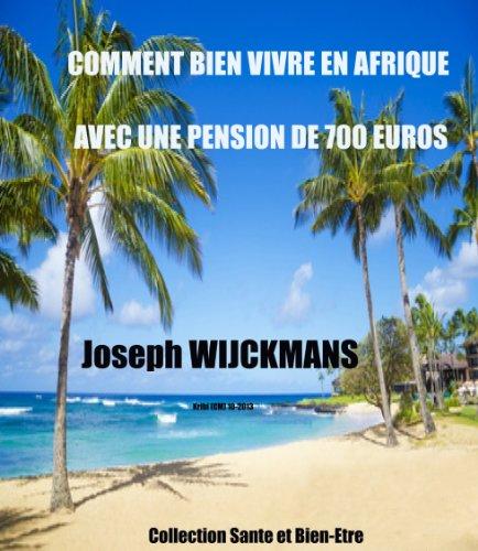 Comment bien vivre en Afrique avec une pension de 700 euros: KRIBI (CM) 10-2013 collection santé et bien-être Pdf - ePub - Audiolivre Telecharger