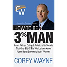 How To Be A 3% Man, Winning The Heart Of The Woman Of Your Dreams (English Edition)