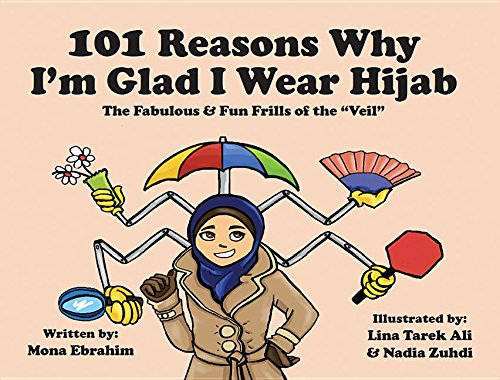 101 Reasons Why I'm Glad I Wear Hijab!: The Fabulous & Fun Frills of the
