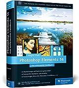 Photoshop Elements 14: Das umfassende Handbuch - Alle Werkzeuge und Techniken von A bis Z - komplett in Farbe