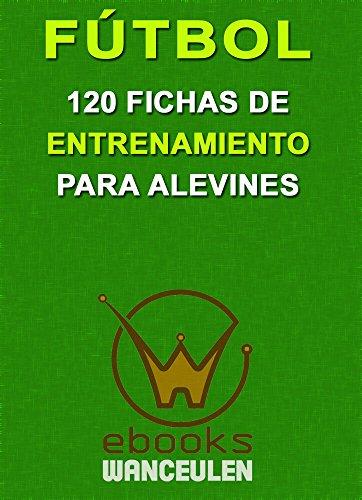Fútbol. 120 fichas de entrenamiento para alevines