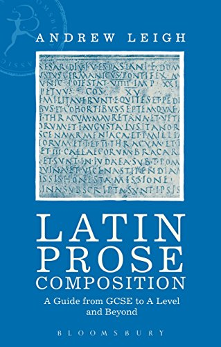 Latin Prose Composition: A Guide from GCSE to a Level and Beyond