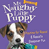 My Naughty Little Puppy: Playtime for Rascal &...