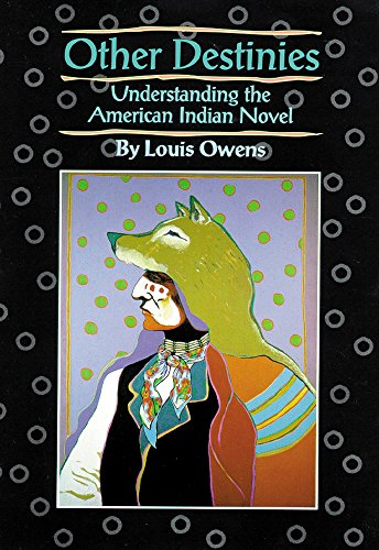 Other Destinies: Understanding the American Indian Novel (American Indian Literature & Critical Studies)