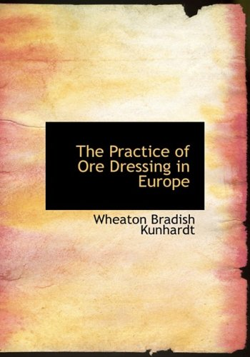 The Practice of Ore Dressing in Europe