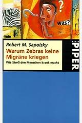 Warum Zebras keine Migräne kriegen. Wie Stress den Menschen krank macht Taschenbuch