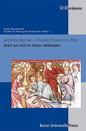 Streit am Hof im frühen Mittelalter (Super alta perennis. Studien zur Wirkung der Klassischen Antike, Band 11)