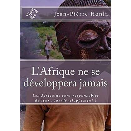 L'Afrique ne se développera jamais: Les Africains sont responsables de leur sous-développement !