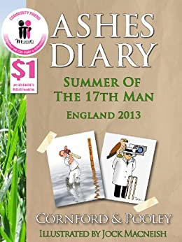 Ashes Diary - Summer of The 17th Man - England 2013 (The Diary of the 17th Man Book 3) by [Cornford, Dave, Pooley, Jeremy]