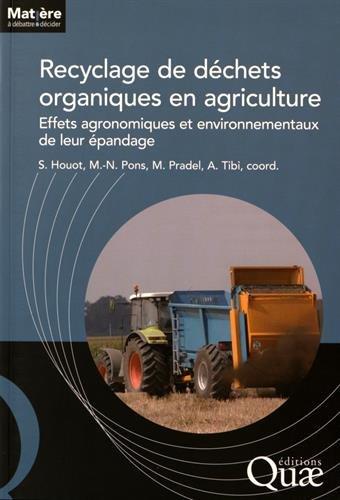 Recyclage de déchets organiques en agriculture : Effets agronomiques et environnementaux de leur épandage par Sabine Houot, Marie-Noëlle Pons, Marilys Pradel, Anaïs Tibi, Collectif