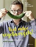 Viel mehr vegetarisch!: 200 neue Rezepte aus dem River Cottage
