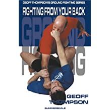 Fighting From Your Back (Ground Fighting Book 5)