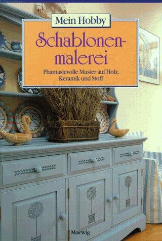 Schablonenmalerei (Schablonenmalerei. Mein Hobby. Phantasievolle Muster auf Holz, Keramik und Stoff)